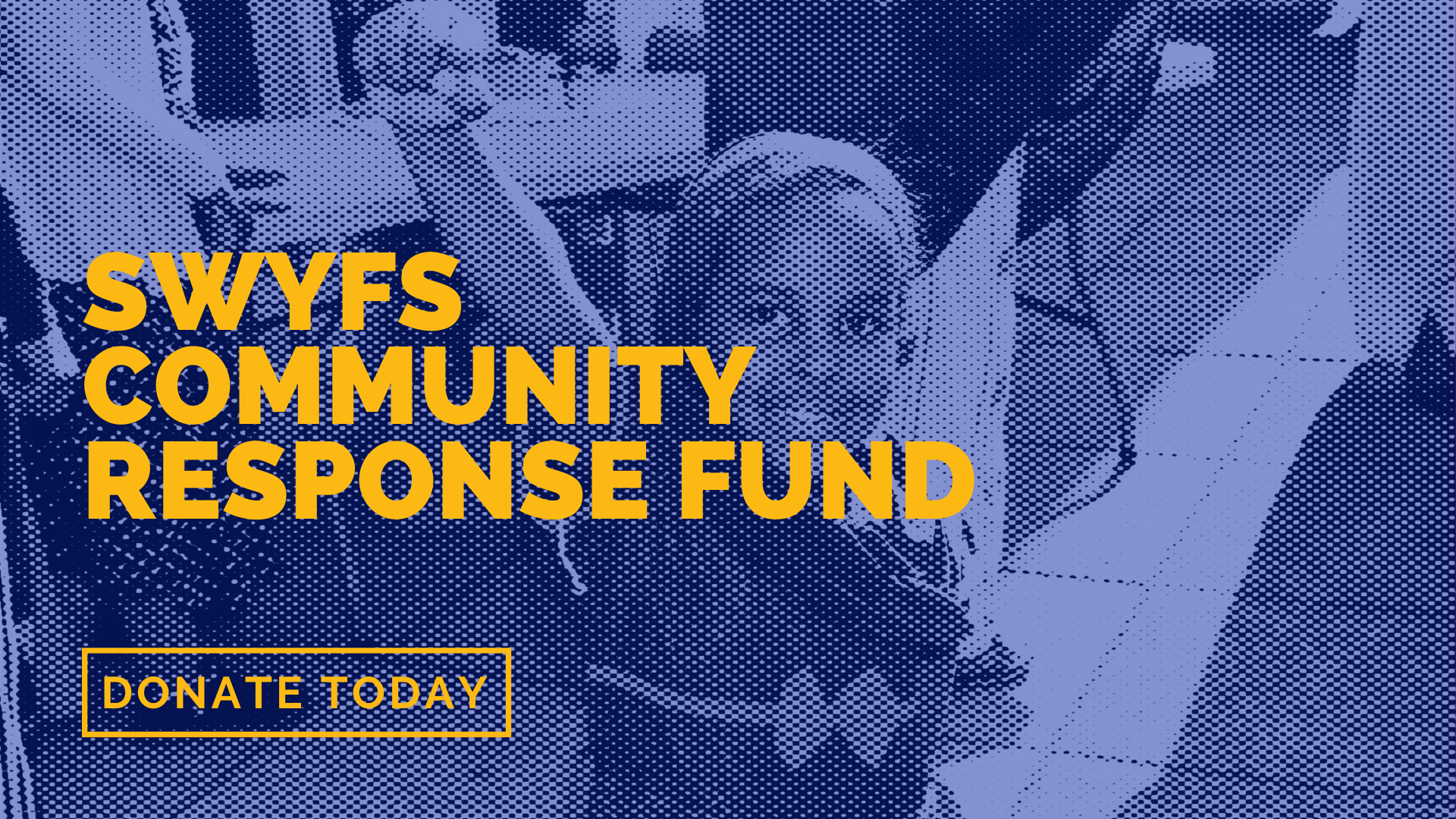 Donate today to SWYFS Community Response Fund